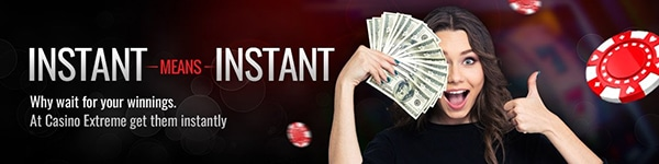 Casino Extreme Instant Withdrawals